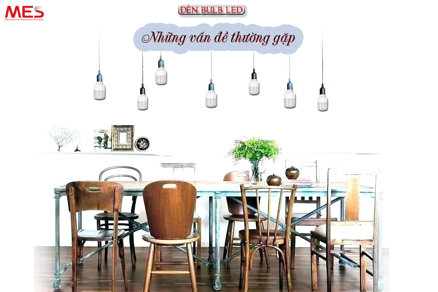 Đèn LED Bulb những vấn đề thường gặp